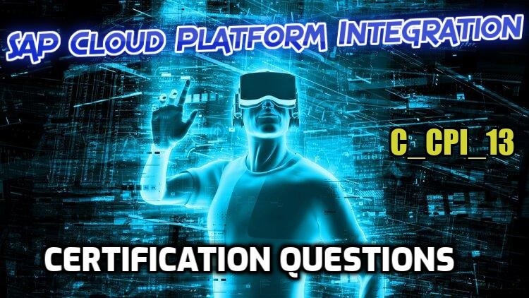 SAP Cloud Platform Integration {C_CPI_13} Certification Questions / Dumps - 2021