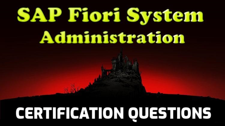 SAP Fiori System Administration { C_FIOAD_1909 } Certification Dumps / Questions - 2021